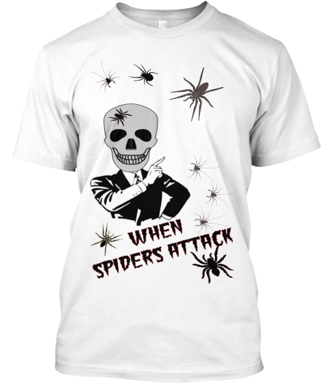 When Spiders Attack - T-Shirt