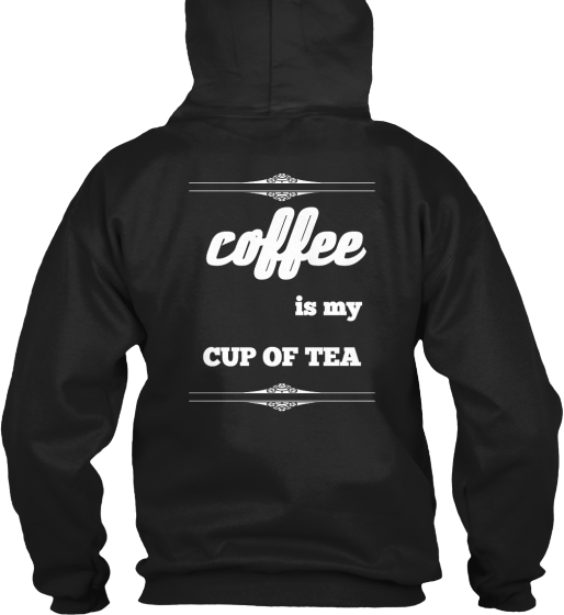 Coffee Is My Cup Of Tee!! - T-Shirt
