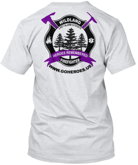 Wildland Heroes Remembered Firefighter Www.Goheroes.Us Wildland Last Alarm 8/19/2015 Heroes Remembered Firefighter... Ash T-Shirt Back