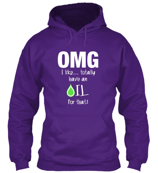 Omg I Like... Totally Have An Oil For That!  Sweatshirt Front