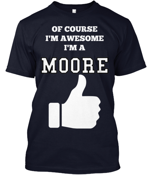 OF COURSE%0AI'M AWESOME%0AI'M A  MOORE