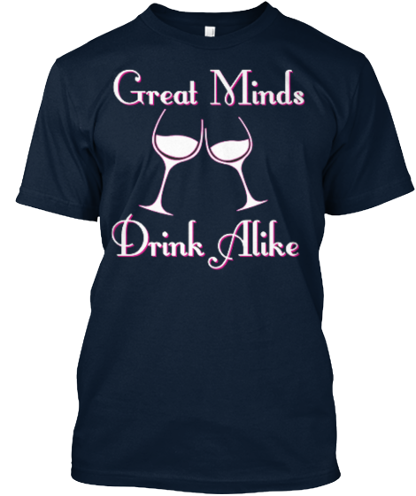 GREAT MIND DRINK ALIKE SHIRT