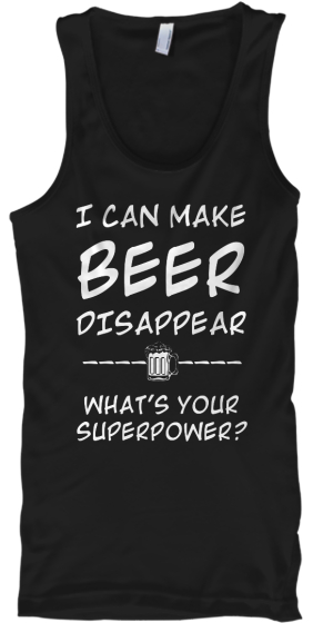 I CAN MAKE BEER DISAPPEAR