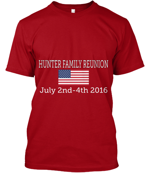 Hunter Family Reunion July 2nd 4th 2016 T-Shirt Front