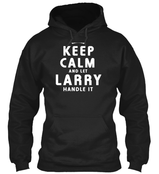 Larry  Keep Calm  Limited Edition Tee Sweatshirt Front