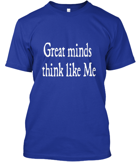 Great Minds - T-Shirt