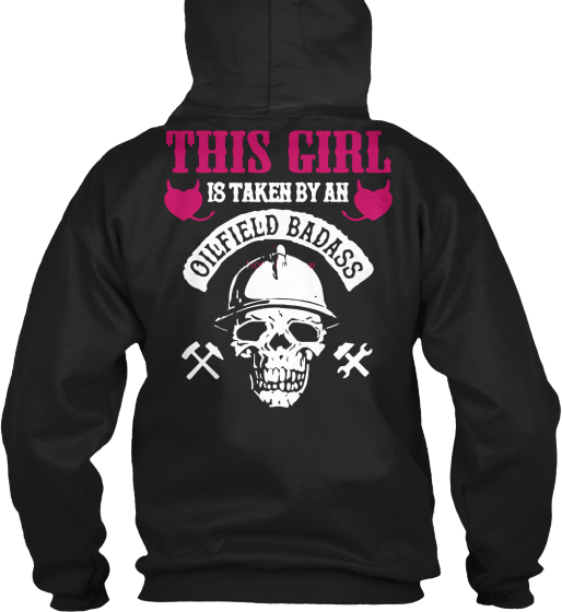 This Girl Is Taken By An Oilfield Badass - T-Shirt