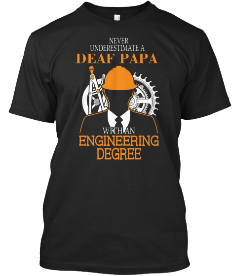 Never Underestimate A Deaf Papa With An Engineering Degree T-Shirt Front