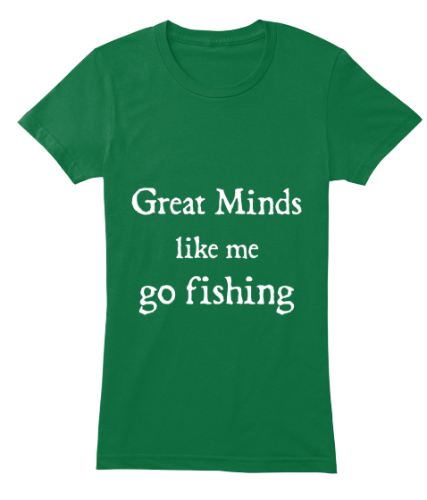 Great Minds Go Fishing - T-Shirt