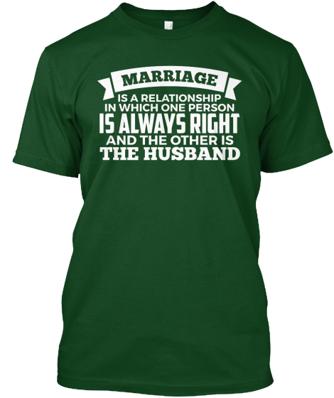 The Wife Is Always Right! - T-Shirt