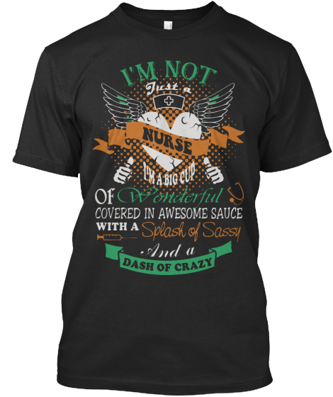 Im Not Just A Nurse Im A Big Cup Of.... - T-Shirt