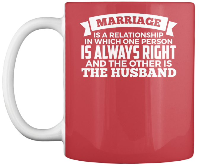 WIFE IS ALWAYS RIGHT!