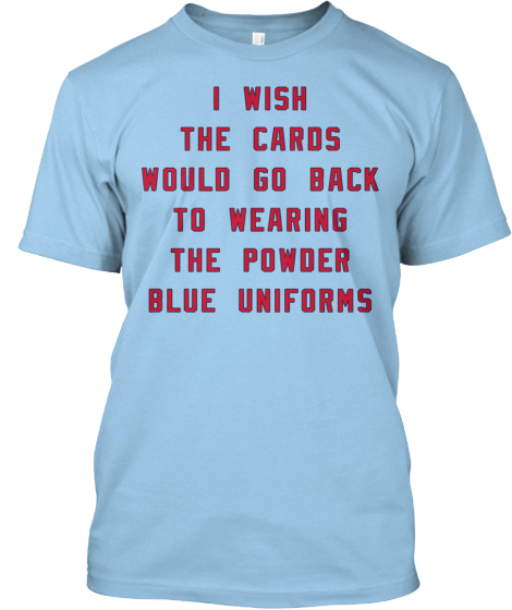 Cards Fans Miss the Powder Blues!!!