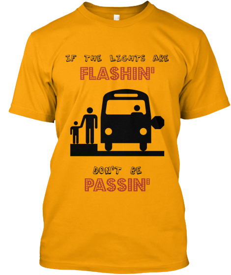If The Lights Are Flashin' Don't Be Passin' T-Shirt Front