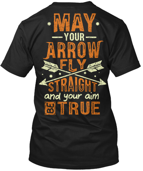May Your Arrow Fly Straight And Your Aim Be True T-Shirt Back