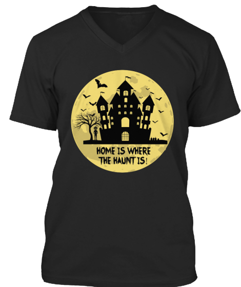 Halloween - Home Is Where The Haunt Is!! - T-Shirt