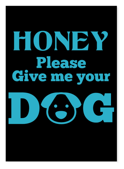 Honey Please Give me your Dog
