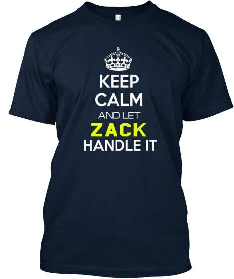 Keep Calm And Let Zack Handle It T-Shirt Front