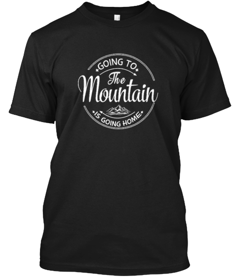 Going To The Mountain Is Going Home - Hoodie / Sweatshirt / Sweater