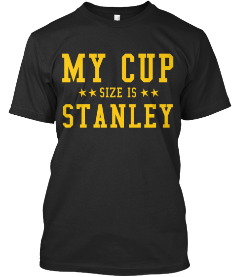 My Cup Size Is Stanley - T-Shirt