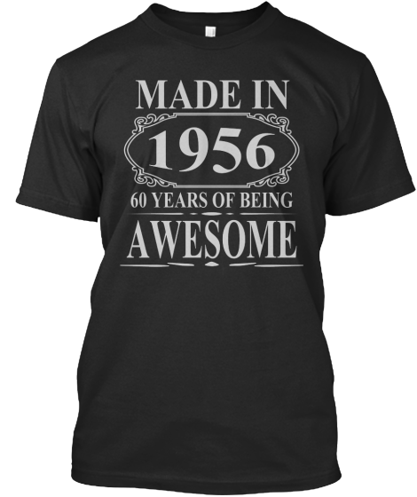 Made In 1956 - 60 Years Of Being Awesome - T-Shirt