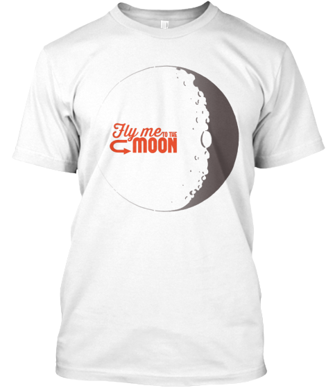 Fly Me To The Moon - T-Shirt
