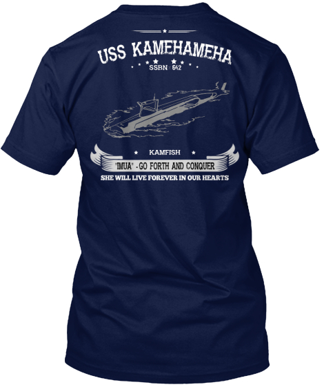 Uss Kamehameha Ssbn 642 Kamfish Imua Go Forth And Conquer She Will Live Forever In Our Hearts T-Shirt Back