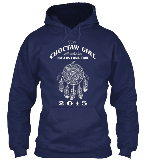 This Choctaw Girl Will Make Her Dreams Come True In 2015 Sweatshirt Front