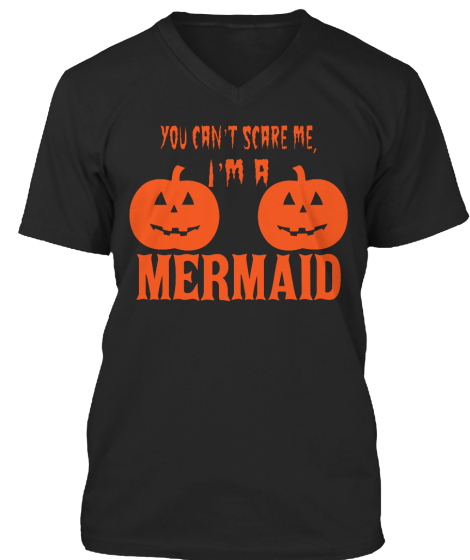 I'M A Mermaid You Can'T Scare Me! - T-Shirt