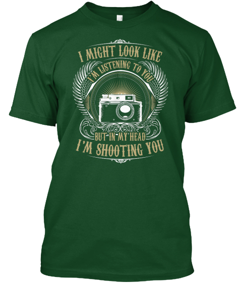 I Might Look Like Im Listening To You But In My Head Im Shooting You T-Shirt Front