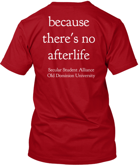 because%0Athere's no%0Aafterlife Secular Student Alliance%0AOld Dominion University