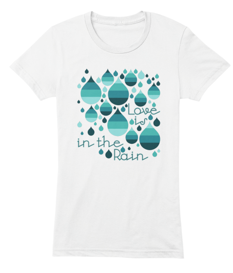 "The """"Love is in the Rain"""" T-shirt"