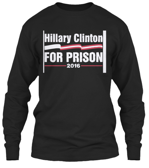 Hillary Clinton For Prison 2016 - T-Shirt