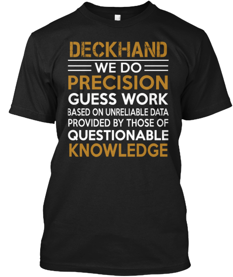 Deckhand We Do Precision Guess Work Based On Unreliable Data Provided By Those Of Questionable Knowledge  T-Shirt Front