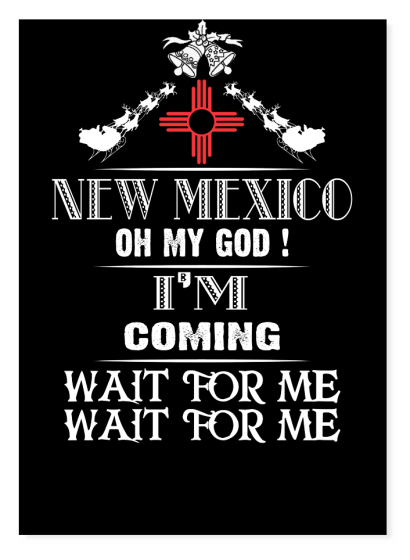 New Mexico ! Oh My God ! I'M Coming - Hoodie / Sweatshirt / Sweater