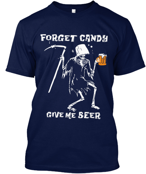Forget Candy Give Me Beer T-Shirt Front