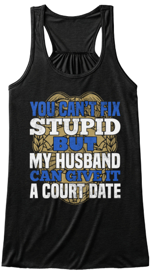 You Can T Fix Stupid But My Husband Can Give It A Court Date Women's Tank Top Front