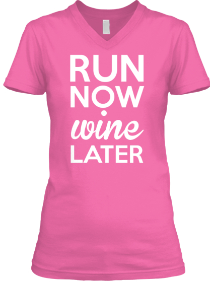 Run Now Wine Later T-Shirt Front