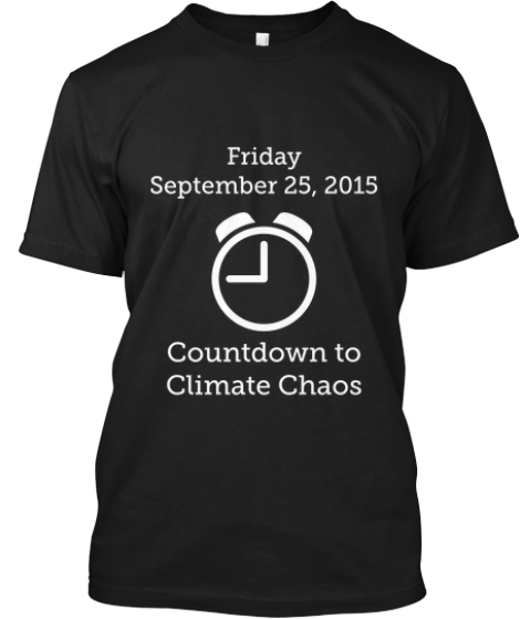 Friday September 25, 2015 Countdown to Climate Chaos