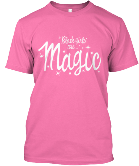 Black Girls Are Magic...Pretty In PINK!