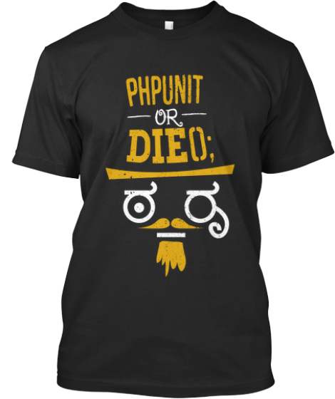 PHPUNIT or DIE(); Limited Edition Tees