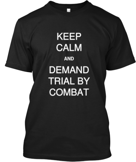 KEEP CALM  DEMAND TRIAL BY COMBAT  AND