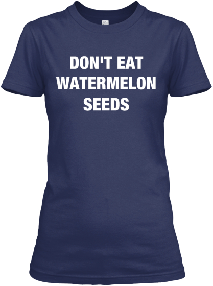 Don't Eat Watermelon Seeds Women's T-Shirt Front