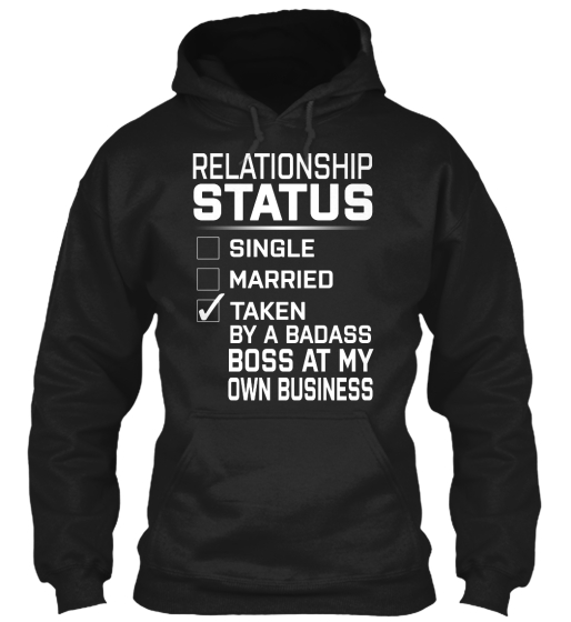 Relationship Status Single Married Taken By A Badass Boss At My Own Business Sweatshirt Front