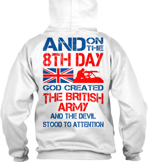 And On The 8th Day God Created The British Army And The Devil Stood To Attention Sweatshirt Back