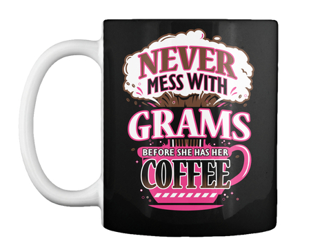 Never Mess With Grams Before She Has Her Coffee Black Mug Front