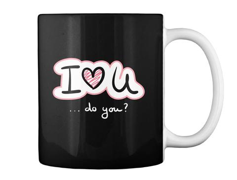 I Love U Do You Black Mug Back