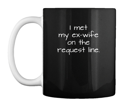 I Met My Ex Wife On The Request Line. Black Mug Front