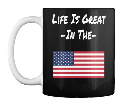 Life Is Great In The America Black Mug Front