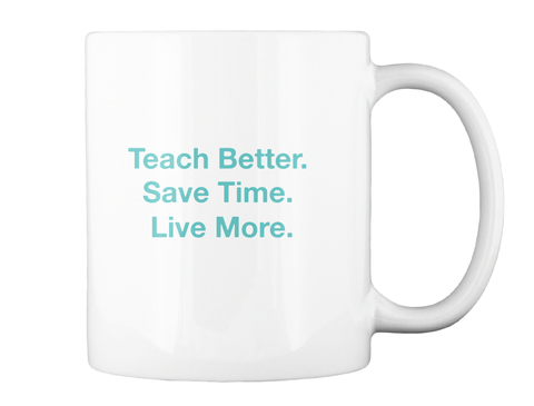 Teach Better. Save Time. Live More. White Becher Back